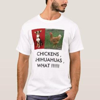 chihuahua, chicken, CHICKENS , CHIHUAHUAS , WHA... T-Shirt
