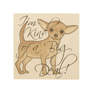 Chihuahua I'm Kind of a Big Deal Graphic Design Wood Print