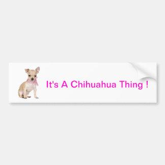 Chihuahua It s A Chihuahua Thing Bumper Stickers
