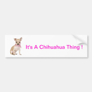 Chihuahua It's A Chihuahua Thing Bumper Sticker