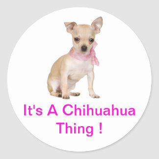 Chihuahua It's A Chihuahua Thing Round Sticker
