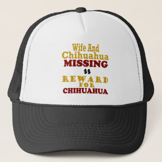 Chihuahua & Wife Missing Reward For Chihuahua Trucker Hat
