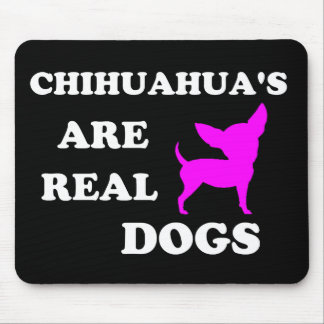 Chihuahua's are real dogs mouse mat