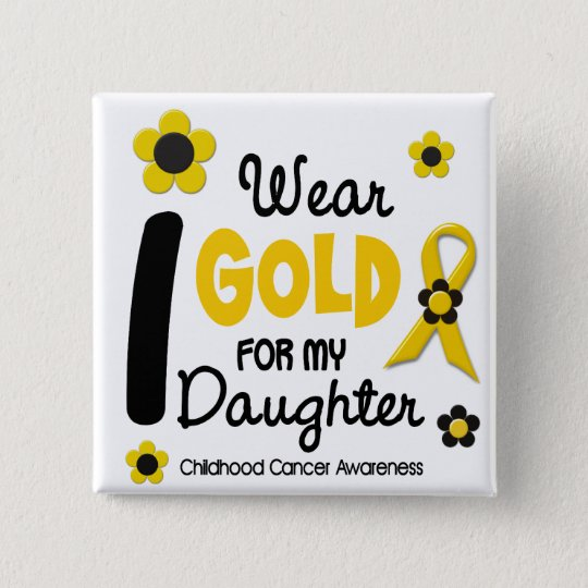 Childhood Cancer I Wear Gold For My Daughter 12 15 Cm Square Badge