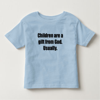 Children are Usually a Gift from God Toddler T-Shirt
