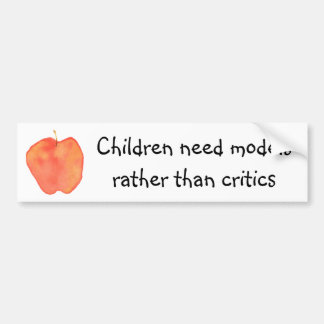 Children need models rather than critics bumper sticker