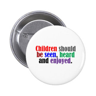 Children Should be Seen, Heard and Enjoyed 6 Cm Round Badge