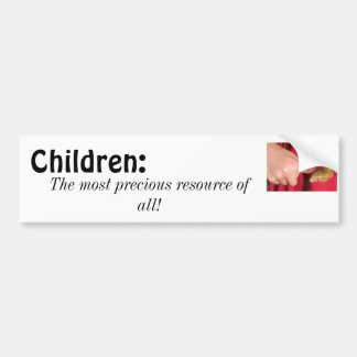 Children, the most precious resource of all bumper sticker