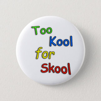 Childs Too cool for school 6 Cm Round Badge