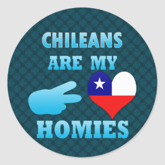Chileans are my Homies Round Sticker