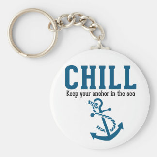 Chill.. Keep Your Anchor in the Sea Key Ring