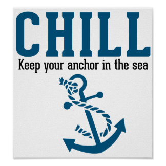 Chill.. Keep Your Anchor in the Sea Poster