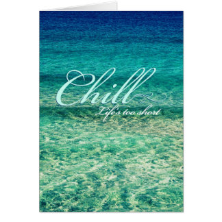 Chill Life s too short Greeting Card