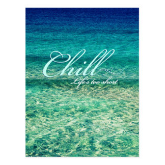 Chill Life s too short Post Card