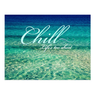 Chill Life s too short Post Cards