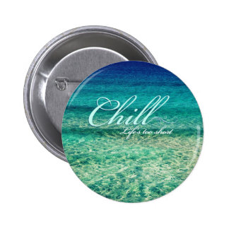 Chill. Life's too short 6 Cm Round Badge