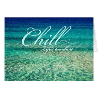 Chill. Life's too short Note Card