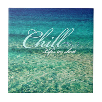 Chill. Life's too short Small Square Tile