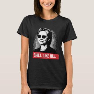 CHILL LIKE HILL T-Shirt