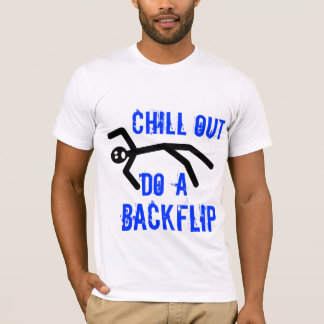 Chill out, do a backflip T-Shirt