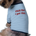 Chill Out I Got This Dog Tee Shirt