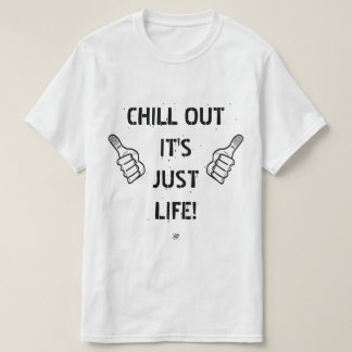 chill out it's just life! T-Shirt