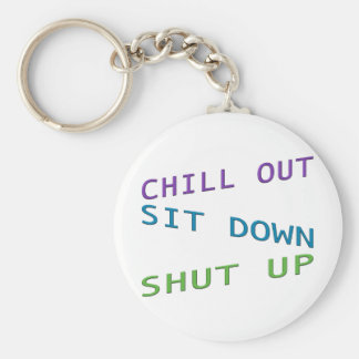 Chill out, Sit Down, Shut up 3 Basic Round Button Key Ring