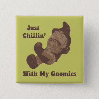Chillin' With My Gnomies 15 Cm Square Badge