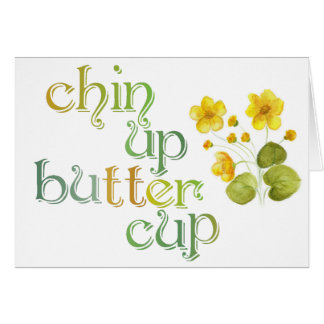Chin Up Buttercup everything is ok customize card