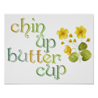 Chin Up Buttercup Poster