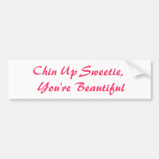 Chin Up Sweetie You re Beautiful Bumper Stickers