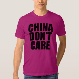 CHINA DON'T CARE T SHIRT