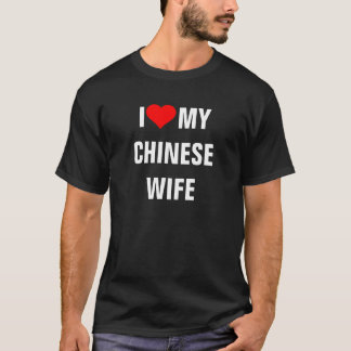 CHINA: I Love My Chinese Wife t-shirt