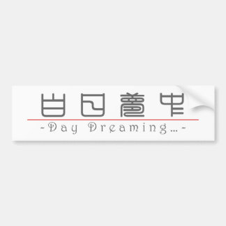 Chinese word for Day Dreaming… 10146_0.pdf Bumper Sticker