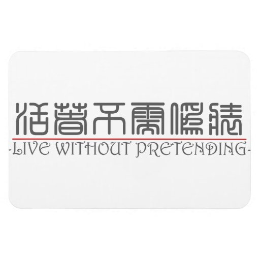Chinese word for LIVE WITHOUT PRETENDING 10224_0.p Magnets