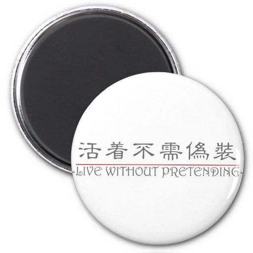 Chinese word for LIVE WITHOUT PRETENDING 10224_2.p Refrigerator Magnet
