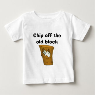 Chip off the old block baby T-Shirt