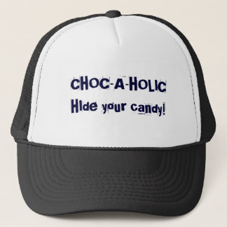 CHOC-A-HOLIC, HIde your candy! Trucker Hat