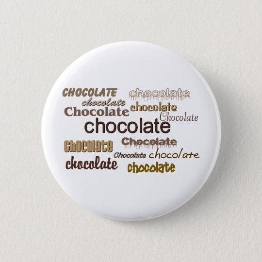 Chocolate Chocolate Chocolate 6 Cm Round Badge