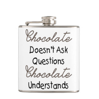 Chocolate Doesn't Ask Questions, Funny Quote Flask