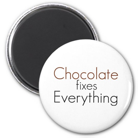Chocolate fixes Everything 6 Cm Round Magnet