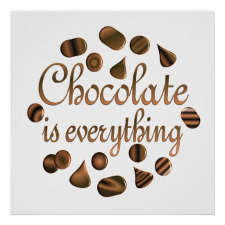 Chocolate is Everything Print