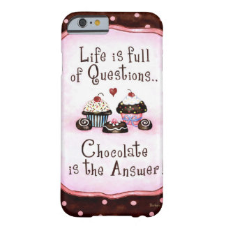 Chocolate is the answer barely there iPhone 6 case