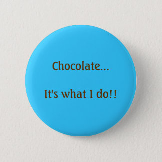 Chocolate...It's what I do! 6 Cm Round Badge