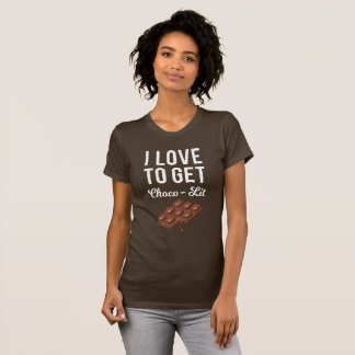 Chocolate Lovers Chocoholic Get Lit T-Shirt