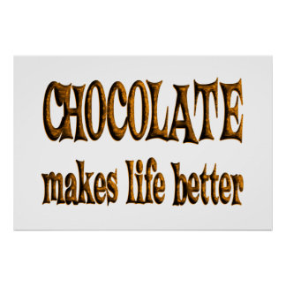 Chocolate Makes Life Better Posters