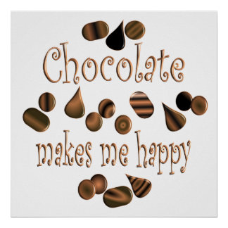 Chocolate Makes Me Happy Posters