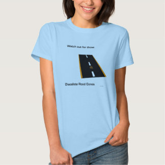 Chocolate Road Cones womens Tee Shirts
