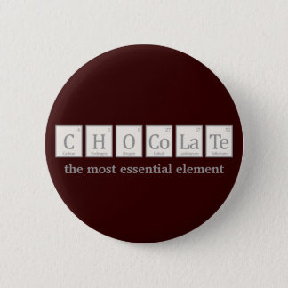 Chocolate, the most essential element 6 cm round badge
