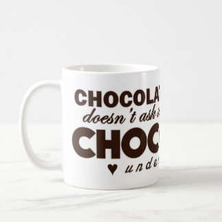 Chocolate understands coffee mug